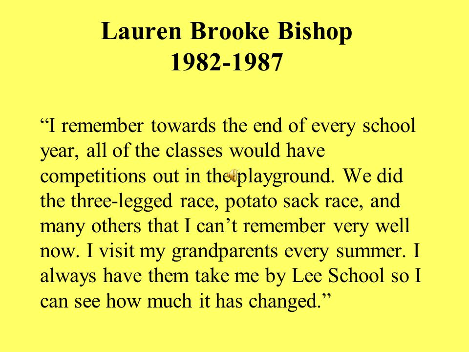 Lauren Brooke Bishop 1982-1987 I remember towards the end of every school year, all of the classes would have competitions out in the playground.
