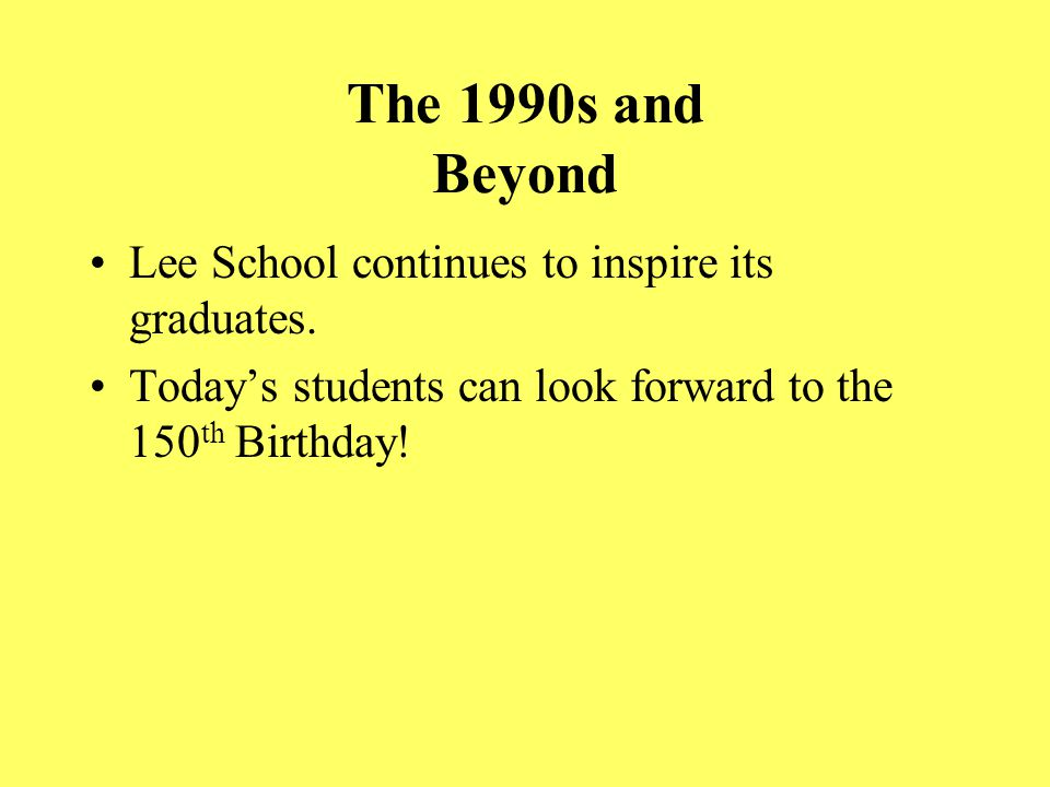 The 1990s and Beyond Lee School continues to inspire its graduates.