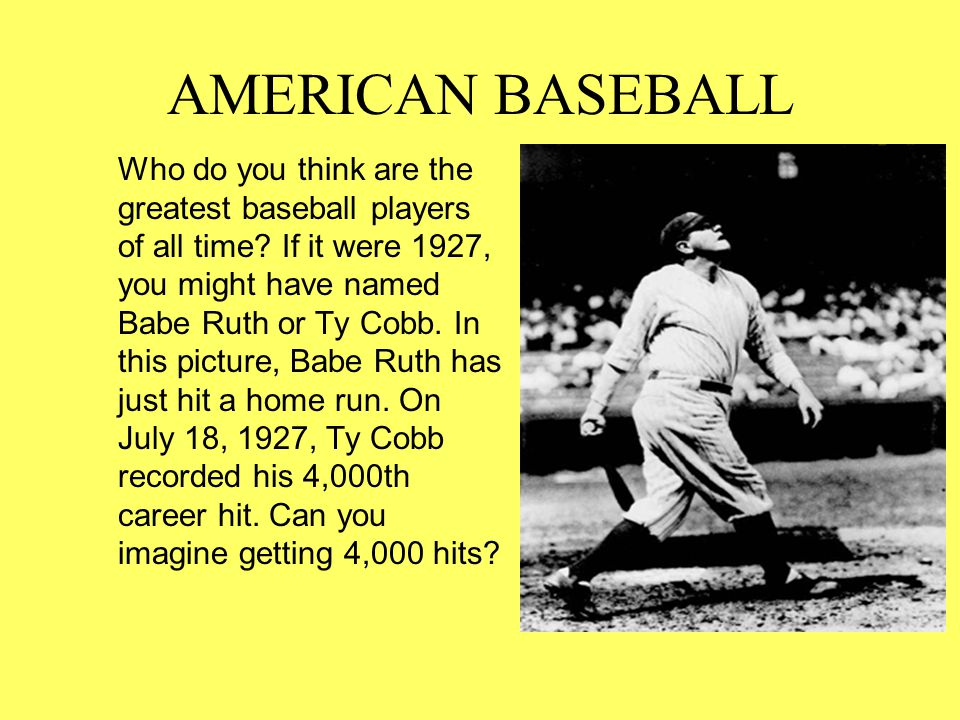 AMERICAN BASEBALL Who do you think are the greatest baseball players of all time.