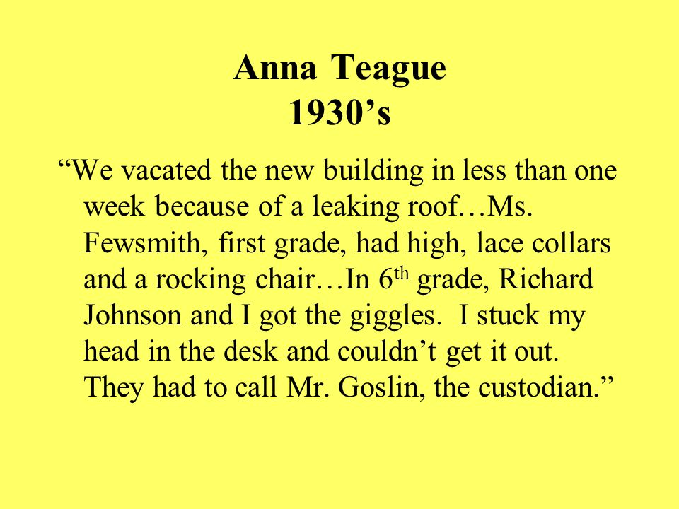 Anna Teague 1930's We vacated the new building in less than one week because of a leaking roof…Ms.