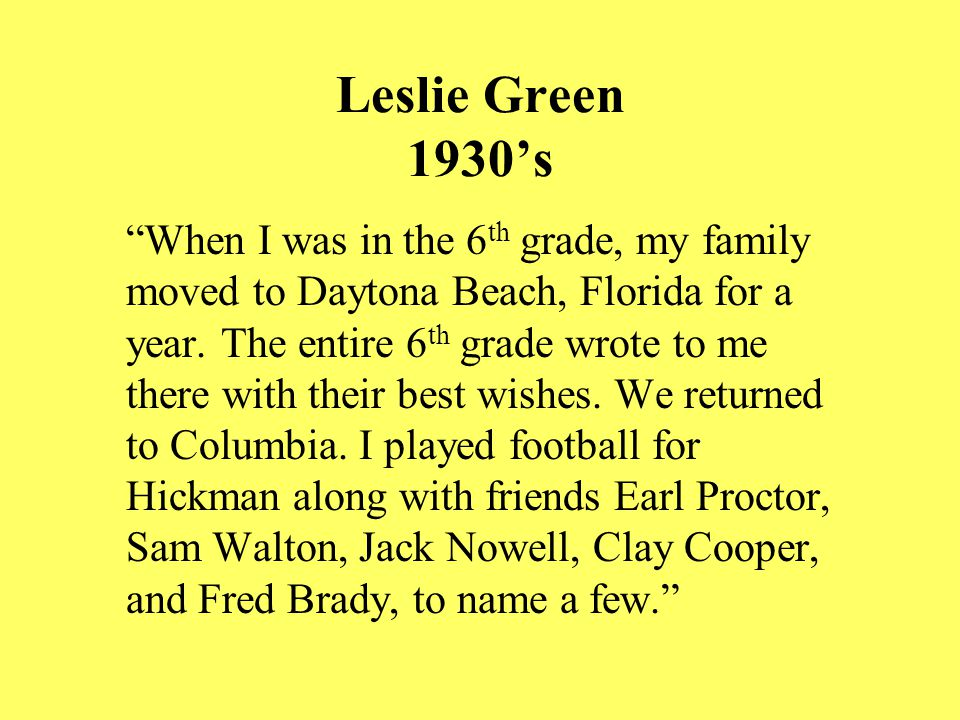 Leslie Green 1930's When I was in the 6 th grade, my family moved to Daytona Beach, Florida for a year.