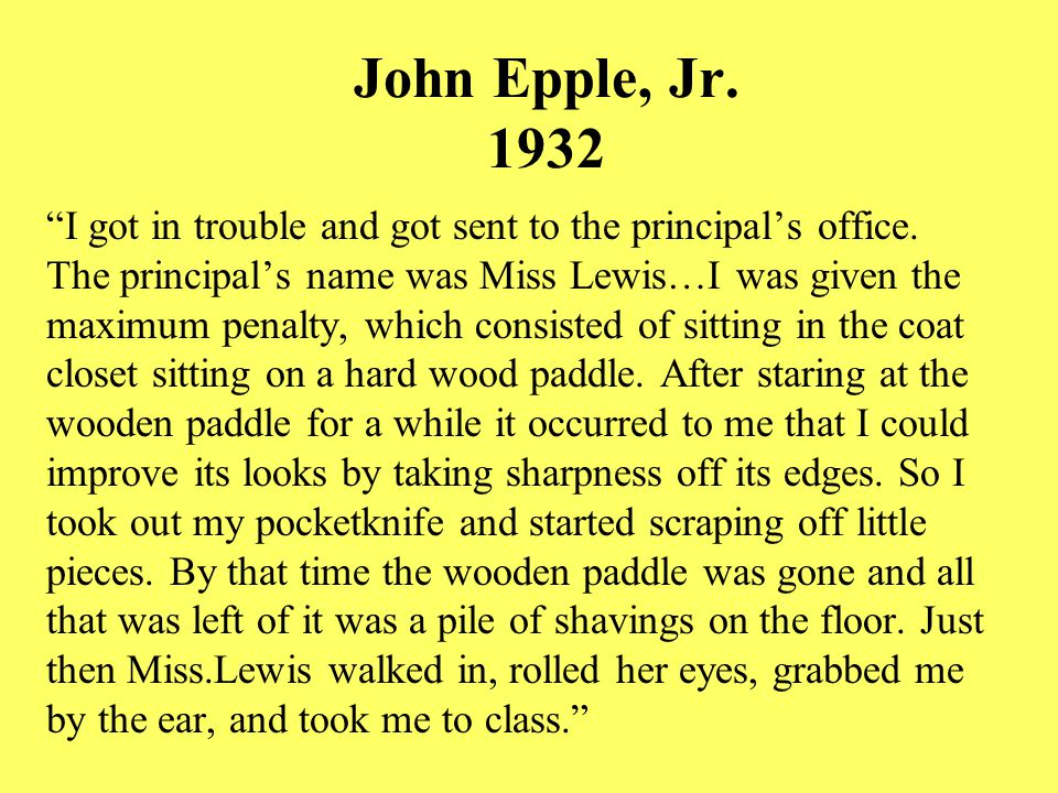 John Epple, Jr. 1932 I got in trouble and got sent to the principal's office.