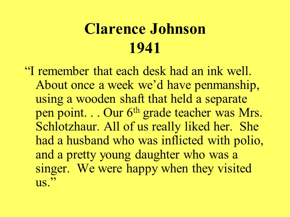 Clarence Johnson 1941 I remember that each desk had an ink well.