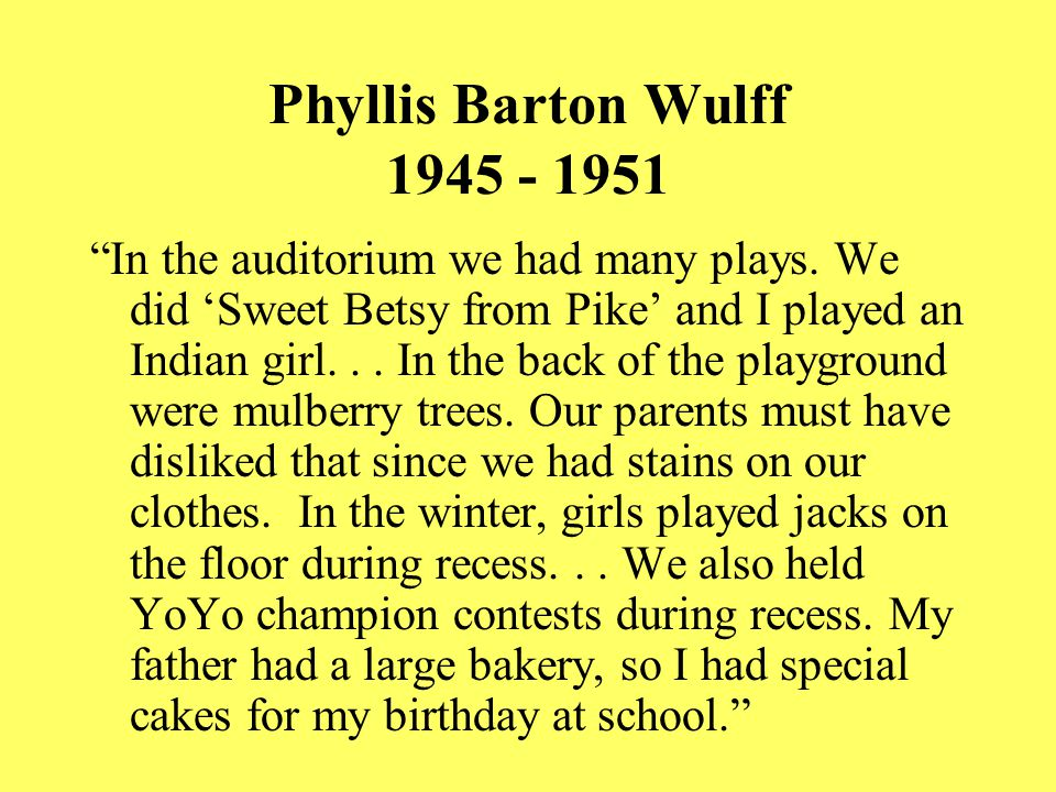 Phyllis Barton Wulff 1945 - 1951 In the auditorium we had many plays.