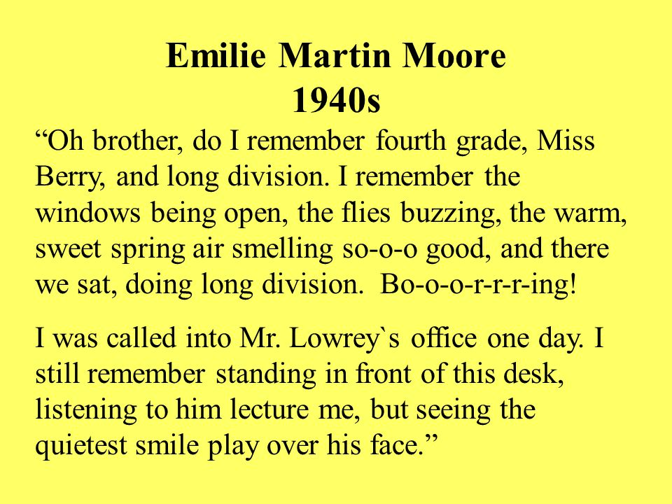 Emilie Martin Moore 1940s Oh brother, do I remember fourth grade, Miss Berry, and long division.