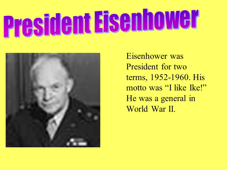 Eisenhower was President for two terms, 1952-1960.