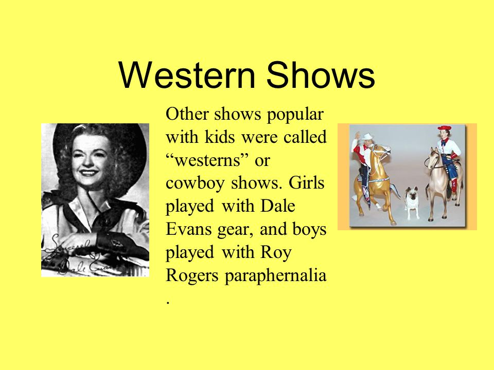 Other shows popular with kids were called westerns or cowboy shows.
