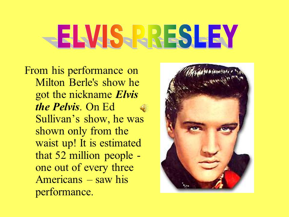 From his performance on Milton Berle s show he got the nickname Elvis the Pelvis.