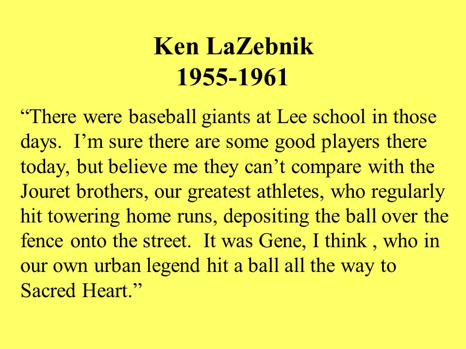 Ken LaZebnik 1955-1961 There were baseball giants at Lee school in those days.