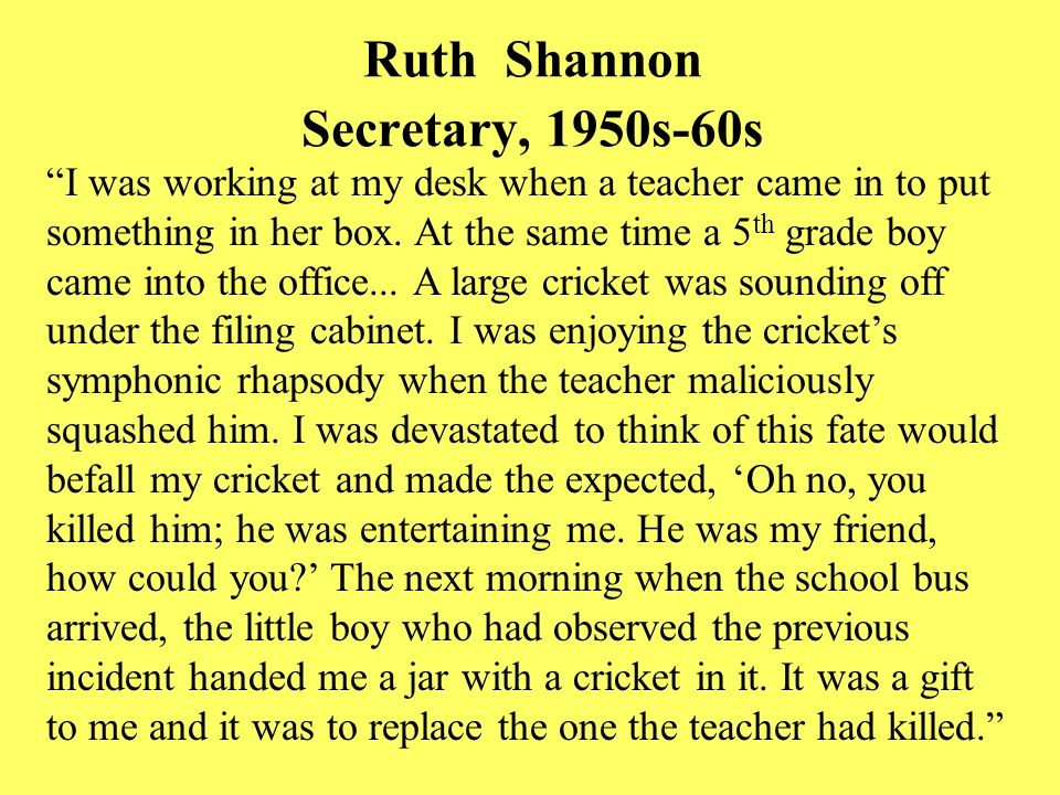 Ruth Shannon Secretary, 1950s-60s I was working at my desk when a teacher came in to put something in her box.