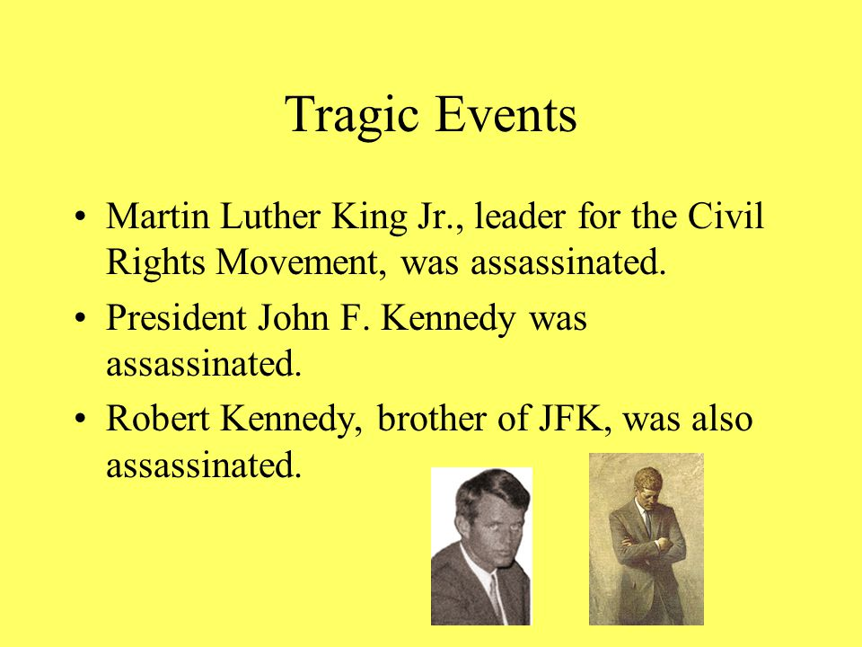 Tragic Events Martin Luther King Jr., leader for the Civil Rights Movement, was assassinated.