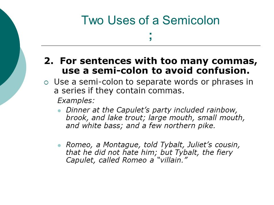 2. For sentences with too many commas, use a semi-colon to avoid confusion.