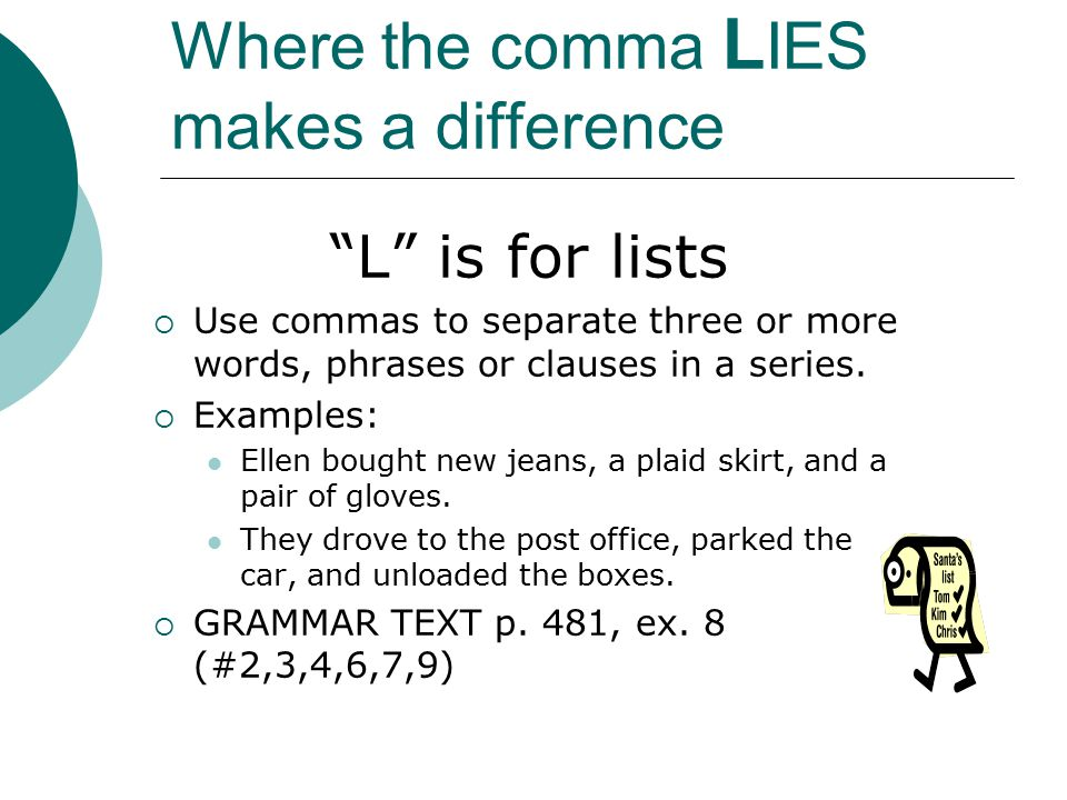 Where the comma L IES makes a difference S is for side by side sentences [ Independent clause], [coordinating conjunction] [independent clause].