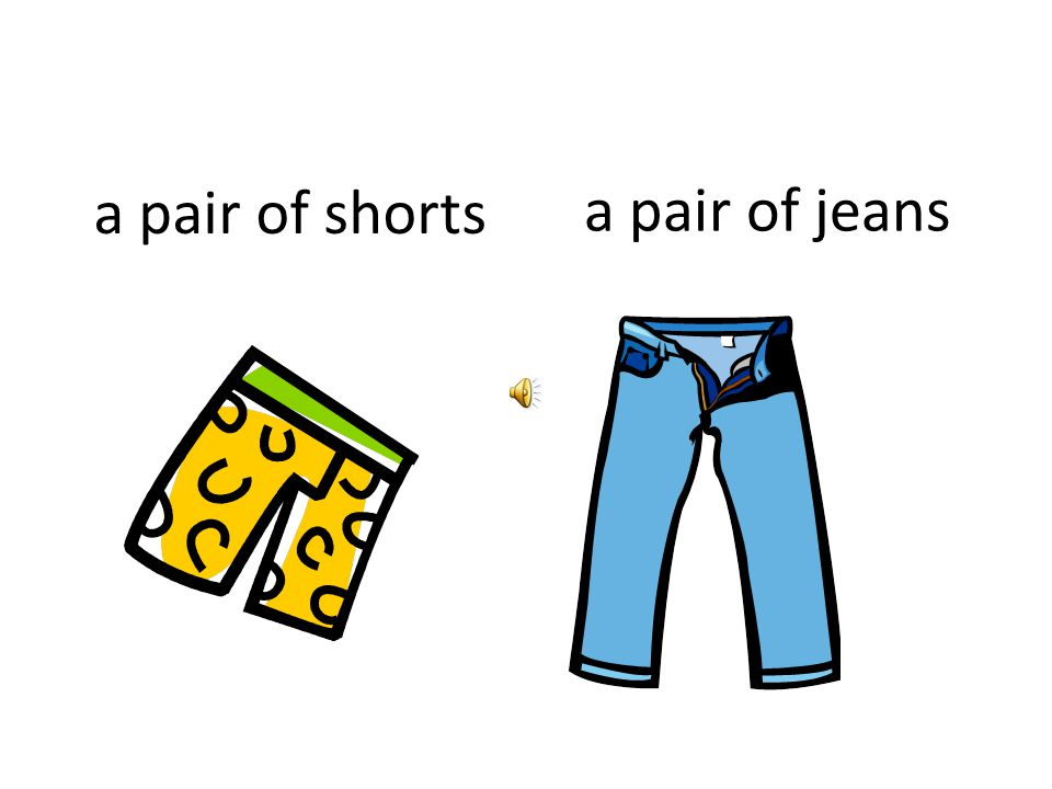 a pair of shorts a pair of jeans