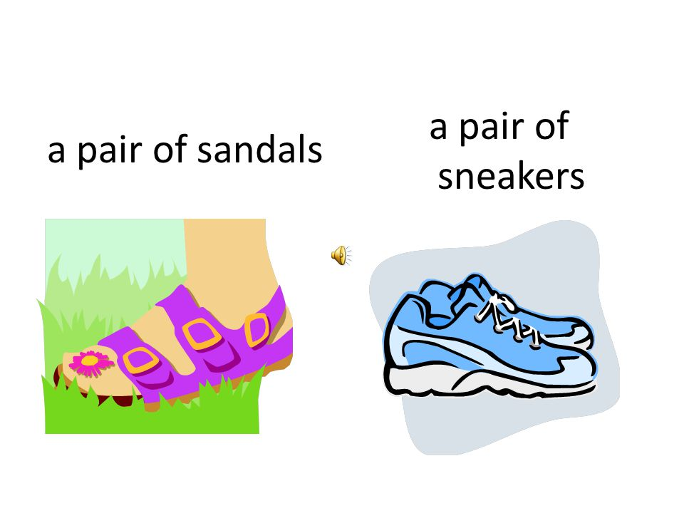 a pair of sandals a pair of sneakers