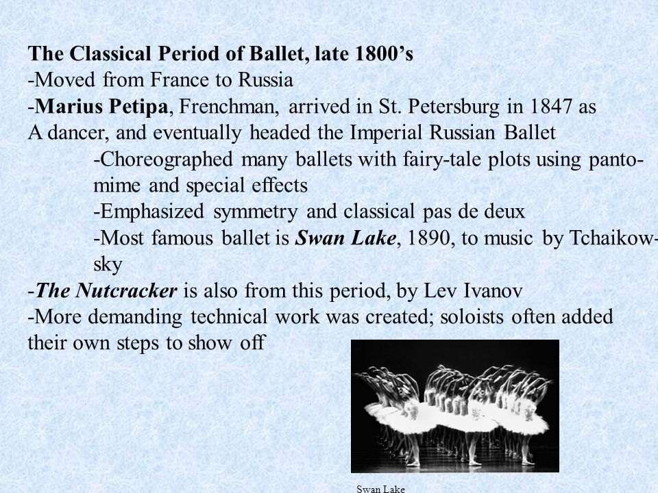 The Classical Period of Ballet, late 1800's -Moved from France to Russia -Marius Petipa, Frenchman, arrived in St.