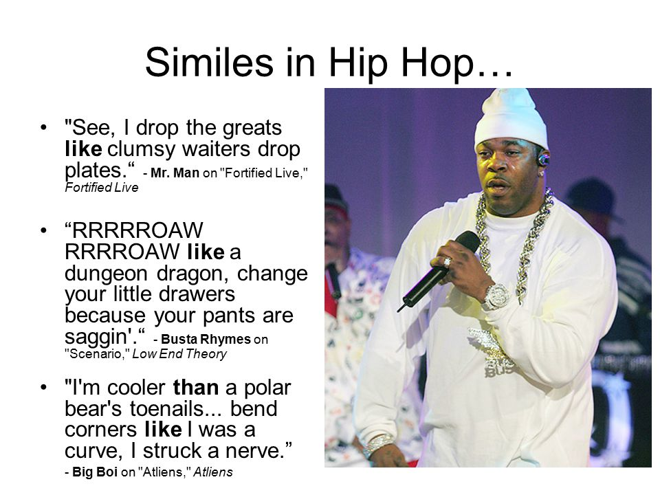 Similes in Hip Hop… See, I drop the greats like clumsy waiters drop plates. - Mr.