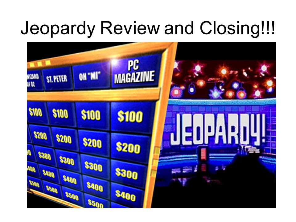 Jeopardy Review and Closing!!!