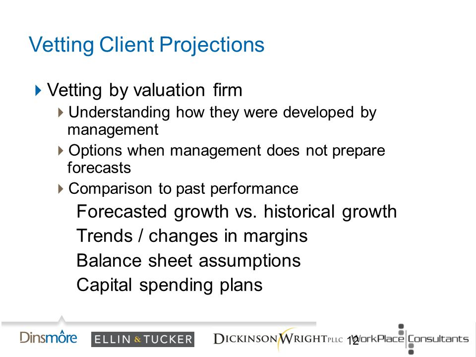  Vetting by valuation firm  Understanding how they were developed by management  Options when management does not prepare forecasts  Comparison to past performance Forecasted growth vs.