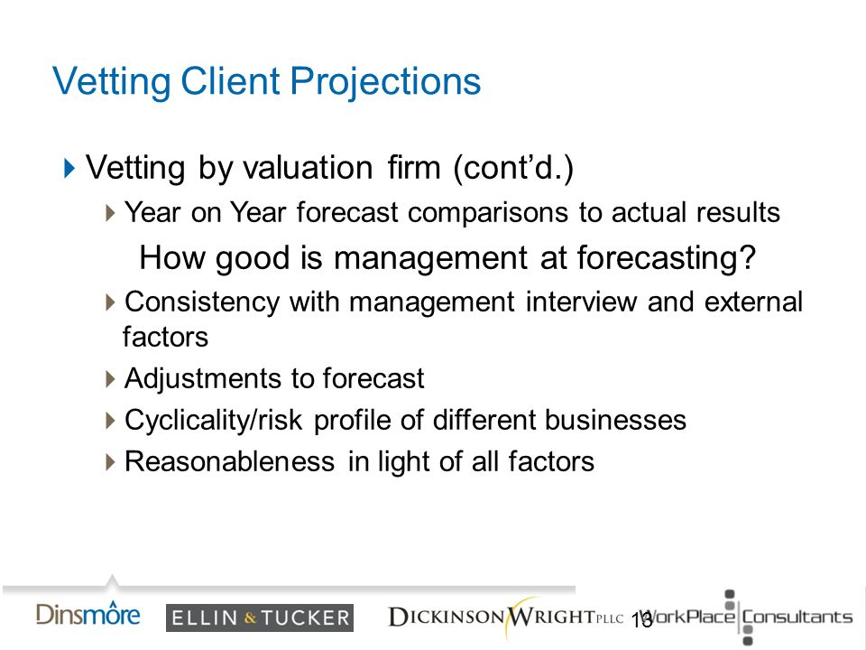  Vetting by valuation firm (cont'd.)  Year on Year forecast comparisons to actual results How good is management at forecasting.