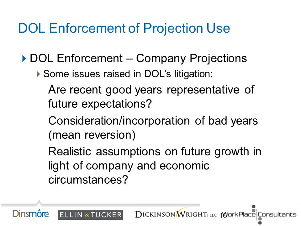  DOL Enforcement – Company Projections  Some issues raised in DOL's litigation: Are recent good years representative of future expectations.