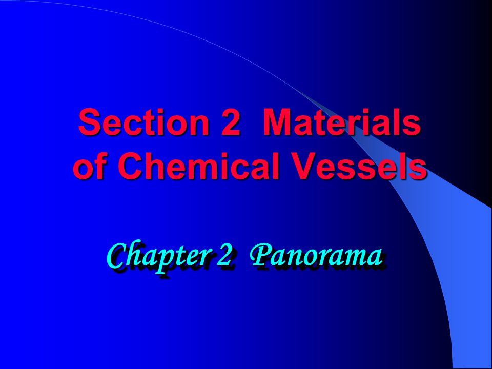 Section 2 Materials of Chemical Vessels Chapter 2 Panorama
