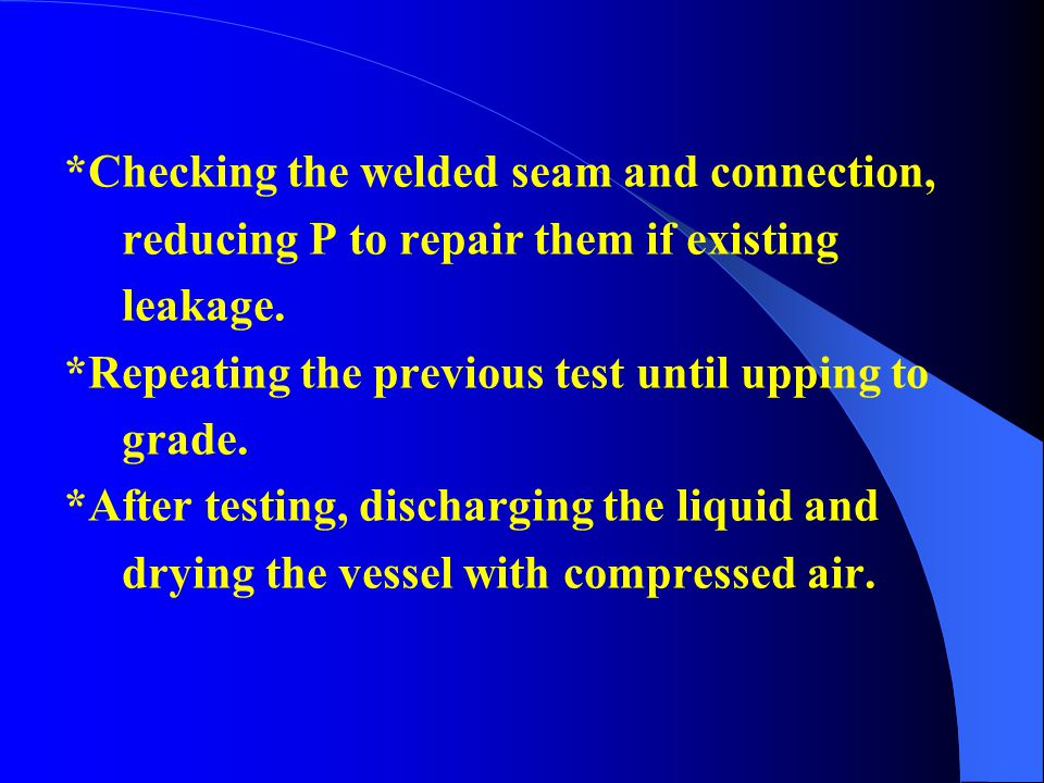 v. Pressure Testing Methods (1)Hydrostatic Test 水压测试 *Filling the vessel in test with liquid. *Slowly increasing P to the test pressure P T. *Keeping
