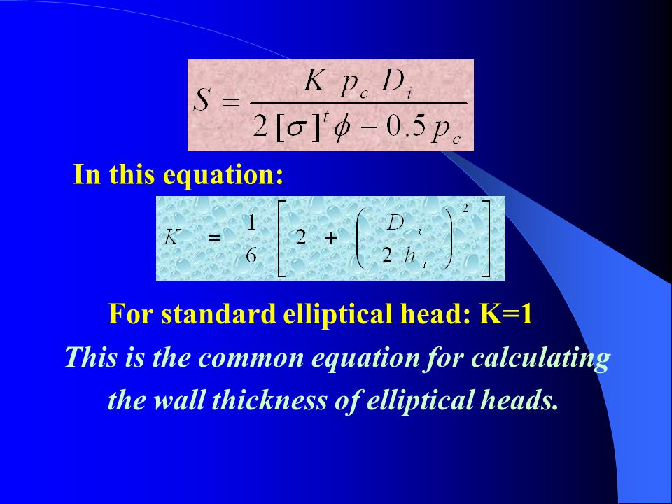 For the standard elliptical head whose m=2: For the elliptical head whose m>2:   at boundary »   and  m at the top point Then introducing the str