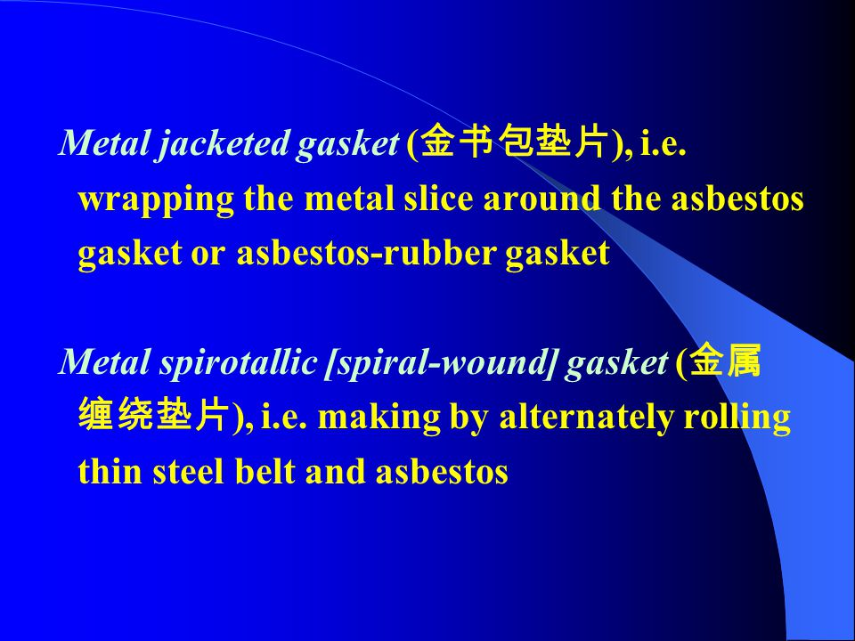 (2)Gasket Types (Classifying according to the properties of materials) *Non-metal Gasket —— such as rubber gasket, asbestos-rubber gasket. *Compound G