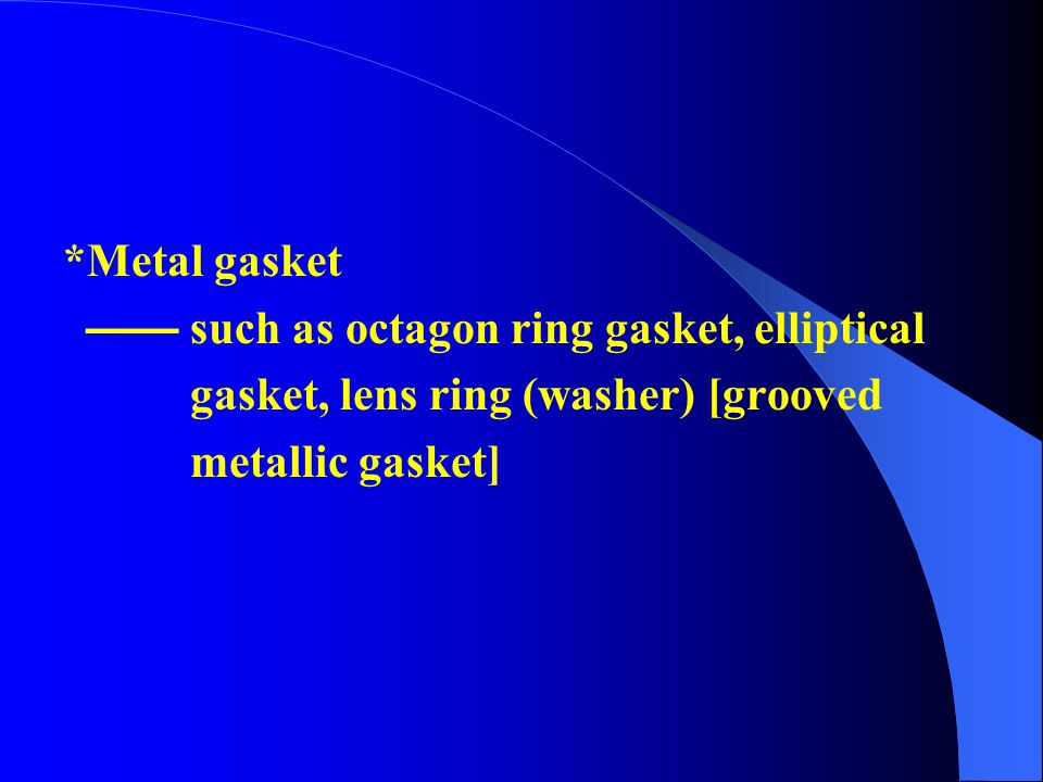 Metal jacketed gasket ( 金书包垫片 ), i.e. wrapping the metal slice around the asbestos gasket or asbestos-rubber gasket Metal spirotallic [spiral-wound] g