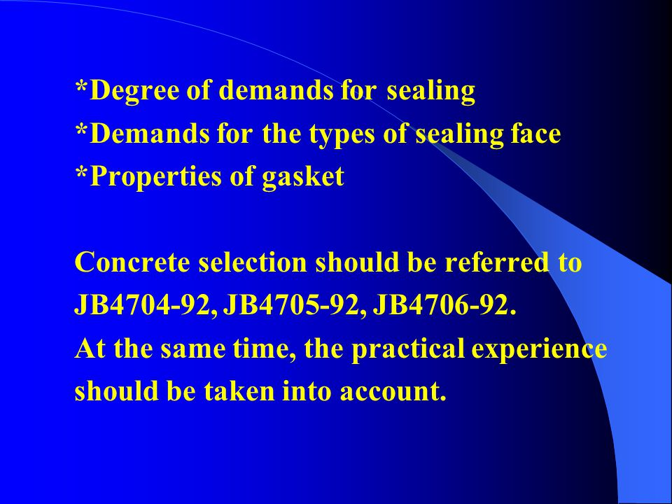 (3)Selection of gasket 垫片选择 *Factors of working pressure and temperature Medium and low P; common and medium T —— Non-metal gasket Medium P; Medium T
