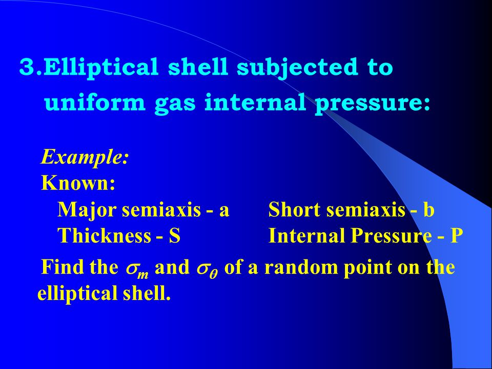 2.Spherical shell subjected to uniform gas internal pressure: ∵ R 1 = R 2 = D / 2 Putting them into equations (3-3) and (3-4): D S