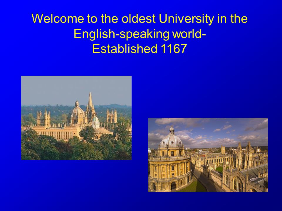 Welcome to the oldest University in the English-speaking world- Established 1167