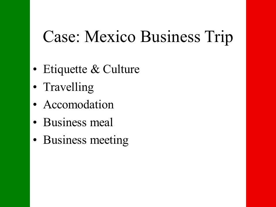 Case: Mexico Business Trip Etiquette & Culture Travelling Accomodation Business meal Business meeting