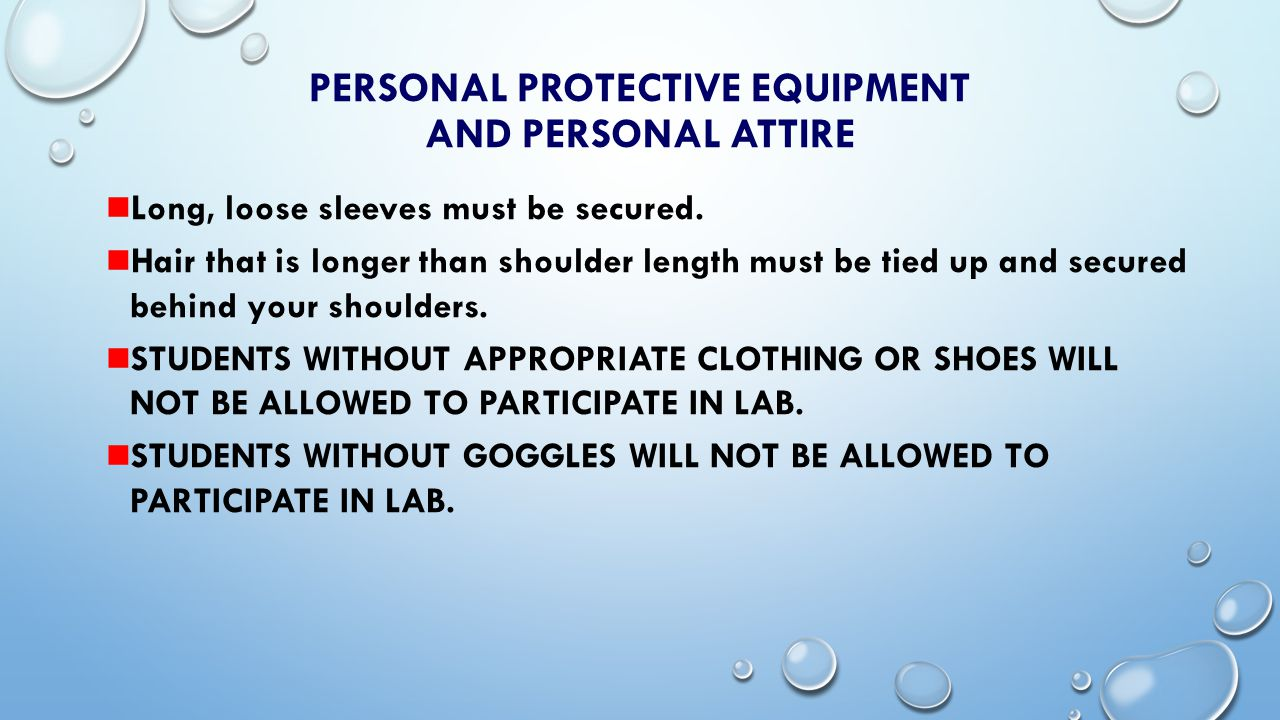 PERSONAL PROTECTIVE EQUIPMENT AND PERSONAL ATTIRE Long, loose sleeves must be secured.