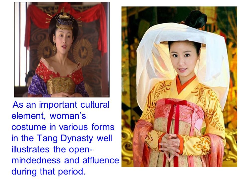As an important cultural element, woman's costume in various forms in the Tang Dynasty well illustrates the open- mindedness and affluence during that period.