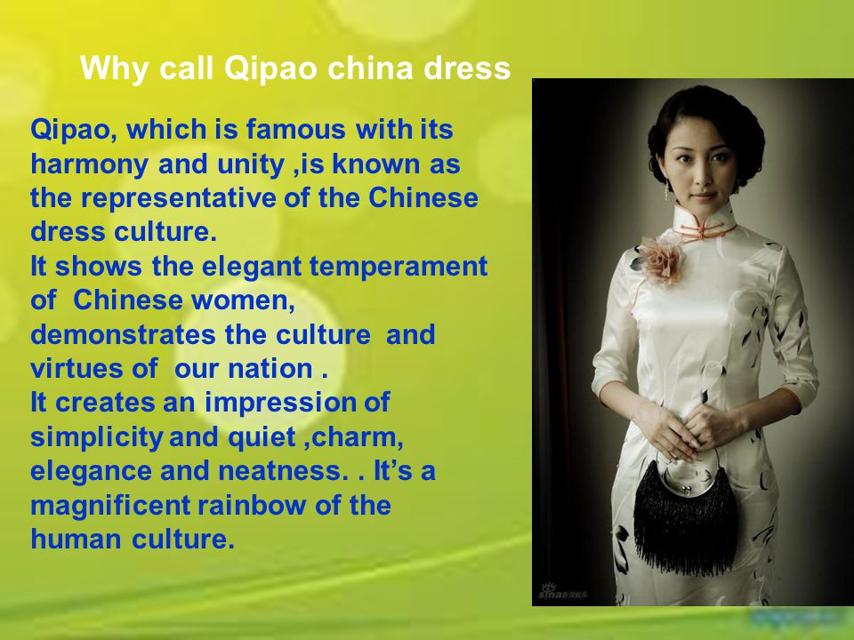 Why call Qipao china dress Qipao, which is famous with its harmony and unity,is known as the representative of the Chinese dress culture.