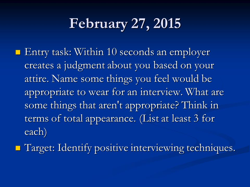 February 27, 2015 Entry task: Within 10 seconds an employer creates a judgment about you based on your attire. Name some things you feel would be appr