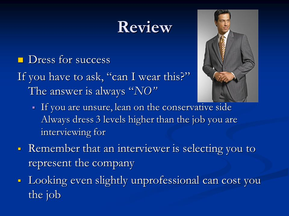 """Review Dress for success Dress for success If you have to ask, """"can I wear this?"""" The answer is always """"NO""""  If you are unsure, lean on the conservat"""