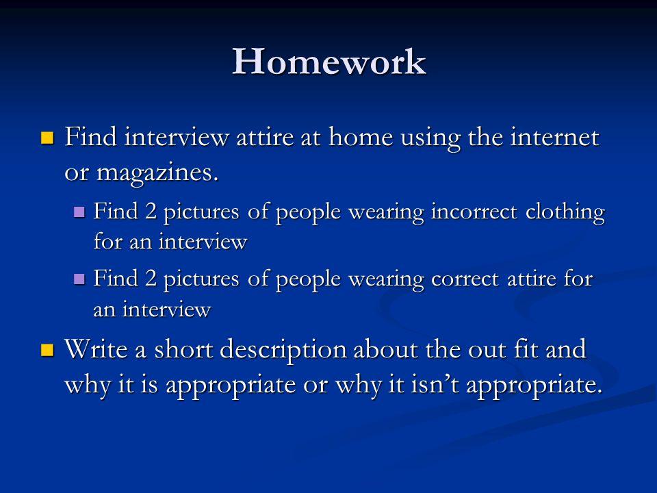 Homework Find interview attire at home using the internet or magazines. Find interview attire at home using the internet or magazines. Find 2 pictures