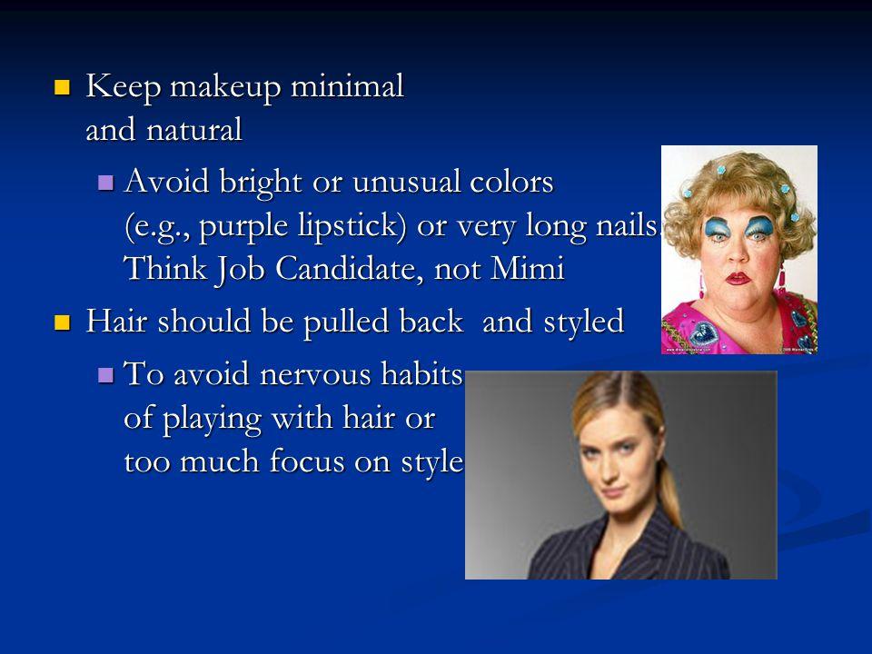 Keep makeup minimal and natural Keep makeup minimal and natural Avoid bright or unusual colors (e.g., purple lipstick) or very long nails. Think Job C