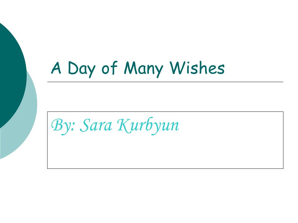 A Day of Many Wishes By: Sara Kurbyun