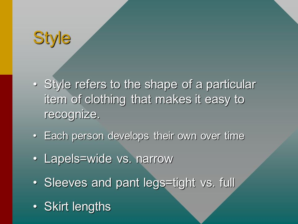 Style Style refers to the shape of a particular item of clothing that makes it easy to recognize.Style refers to the shape of a particular item of clo
