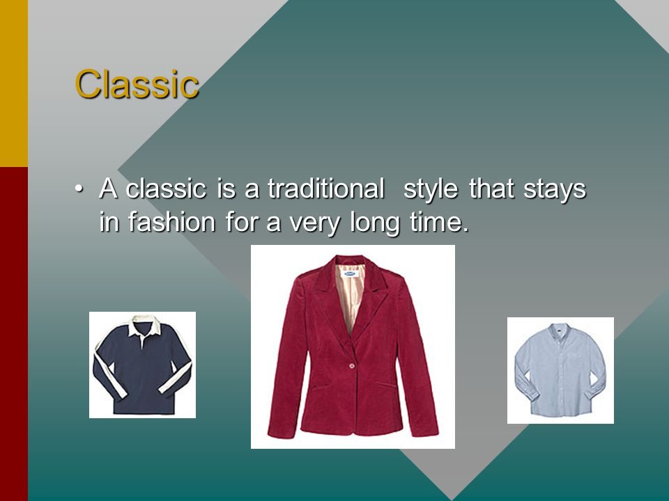 Classic A classic is a traditional style that stays in fashion for a very long time.A classic is a traditional style that stays in fashion for a very