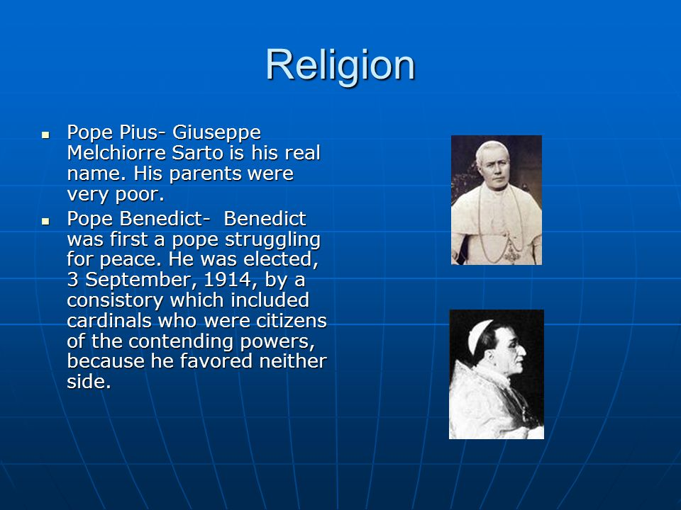 Religion Pope Pius- Giuseppe Melchiorre Sarto is his real name.
