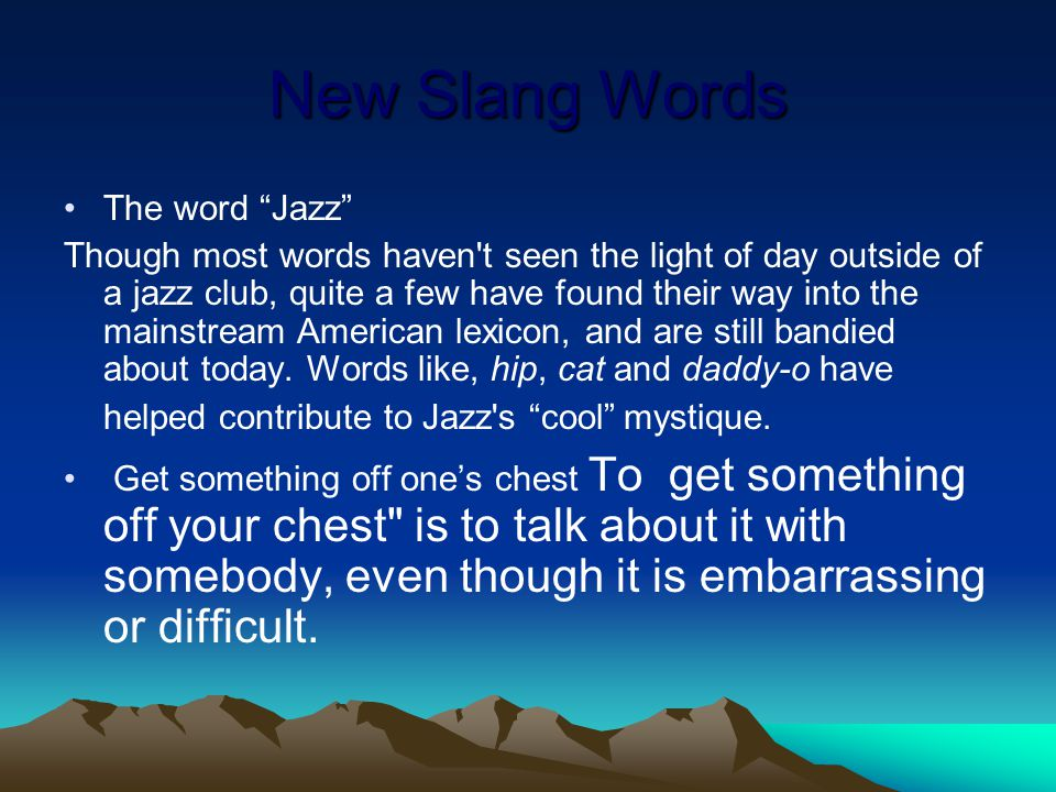 New Slang Words The word Jazz Though most words haven t seen the light of day outside of a jazz club, quite a few have found their way into the mainstream American lexicon, and are still bandied about today.