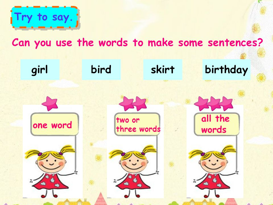 one word birdgirlskirtbirthday Can you use the words to make some sentences.