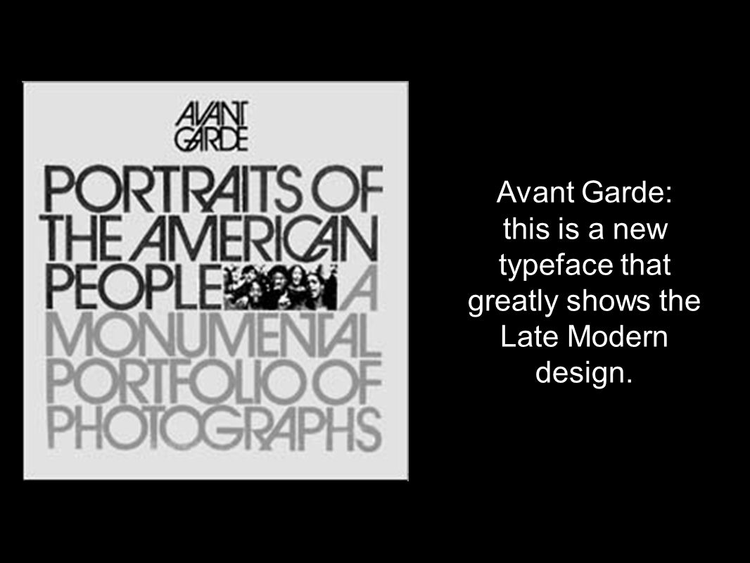 Avant Garde: this is a new typeface that greatly shows the Late Modern design.