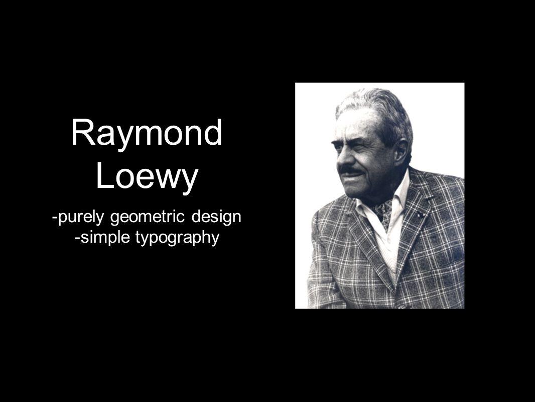 Raymond Loewy -purely geometric design -simple typography