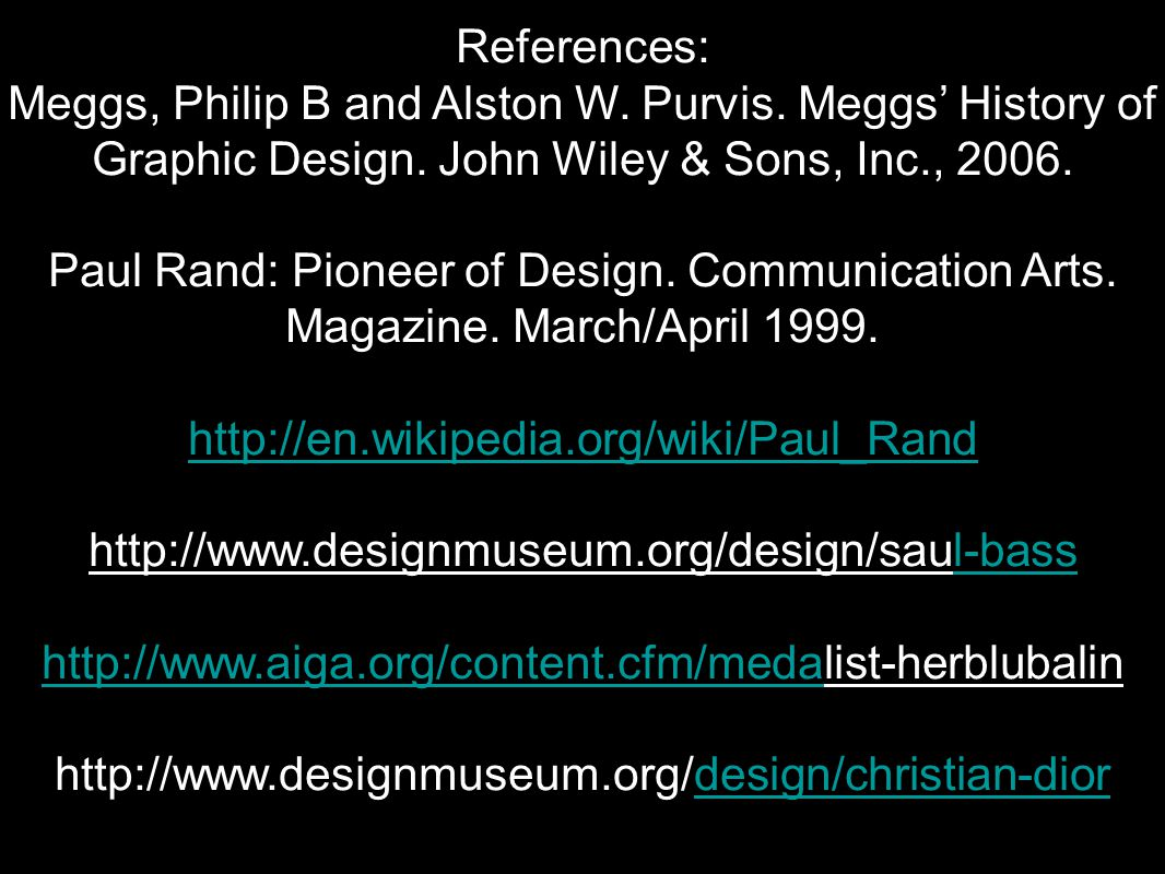 References: Meggs, Philip B and Alston W. Purvis. Meggs' History of Graphic Design. John Wiley & Sons, Inc., 2006. Paul Rand: Pioneer of Design. Commu